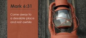 come away - Mark 6-31