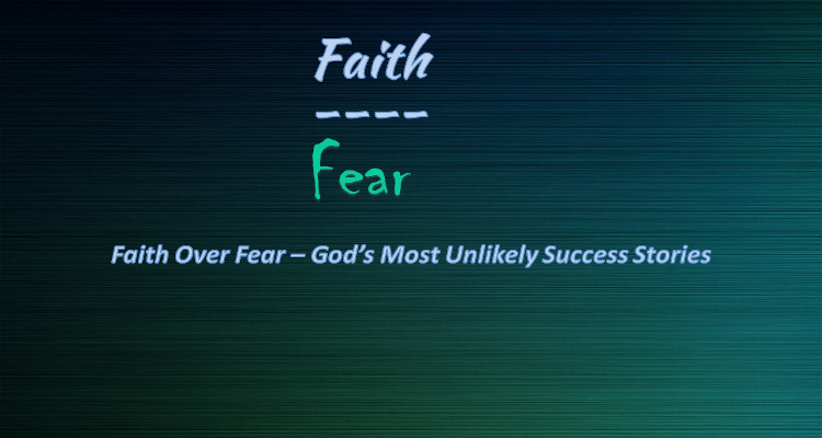 Faith Over Fear – God's Unlikely Heroes