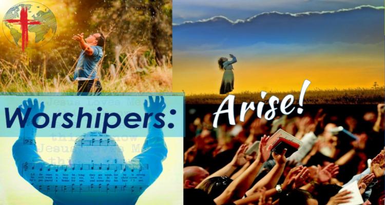 Worshipers: Arise!